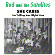ROD AND THE SATELLITES - SHE CARES/I'M TELLING YOU RIGHT NOW