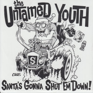 004 UNTAMED YOUTH - SANTA'S GONNA SHUT 'EM DOWN/SANTA'S MIDNIGHT RUN (004)