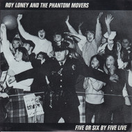010 ROY LONEY & THE PHANTOM MOVERS - FIVE OR SIX BY FIVE LIVE (010)