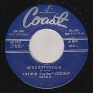 "CRUDUP • ARTHUR CRUDUP  (ARTHUR ""BIG BOY"" CRUDUP) - SHE'S GOT NO HAIR (COAST) 45"