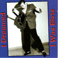I DREAMED I WAS ELVIS (CD)
