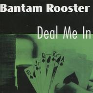 BANTAM ROOSTER - DEAL ME IN!