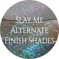 Slay Me Alternate Finish Shades