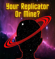 Your Replicator Or Mine?