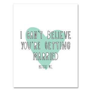Getting Married Before Me Card