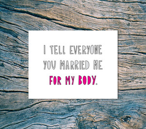 I Tell Everyone You Married Me For My Body Card