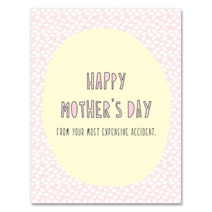 Happy Mothers Day From your Most Expensive Accident Card