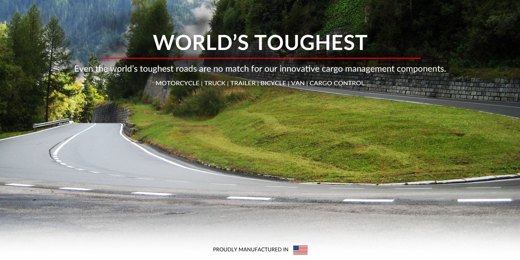 Even the world's toughest roads are no match for our innovative cargo management components.