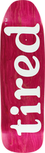 Tired - Lowercase Logo On Stumpnose Deck-9x32 (Skateboard Deck)