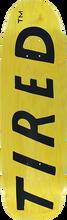 Tired - Uppercase Logo On Sigar Deck-9.25x32 - Skateboard Deck