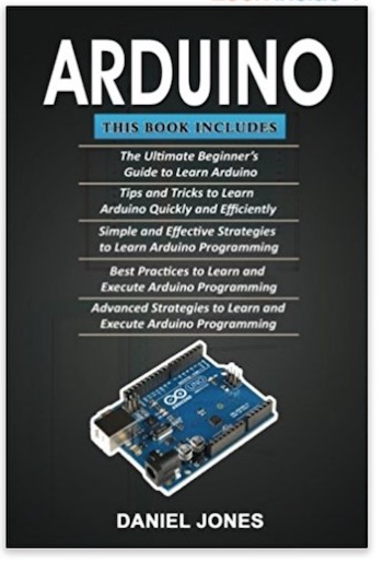 Arduino: 5 Books in 1- Beginner's Guide+ Tips and Tricks+ Simple and Effective strategies+ Best practices & Advanced strategies