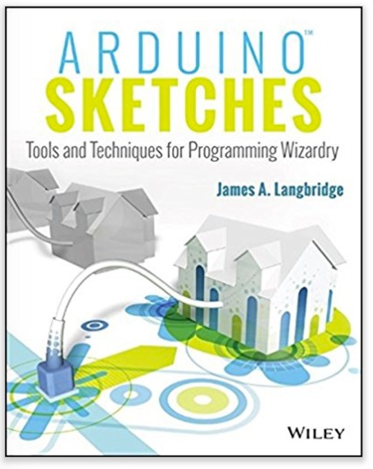 Arduino Sketches: Tools and Techniques for Programming Wizardry by James A. Langbridge