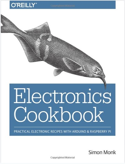 Electronics Cookbook: Practical Electronic Recipes with Arduino and Raspberry Pi by Simon Monk
