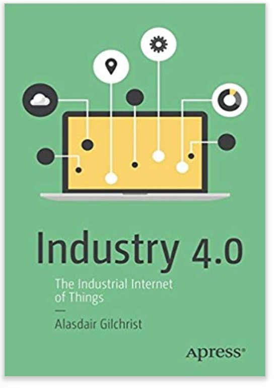 Industry 4.0: The Industrial Internet of Things by Alasdair Gilchrist