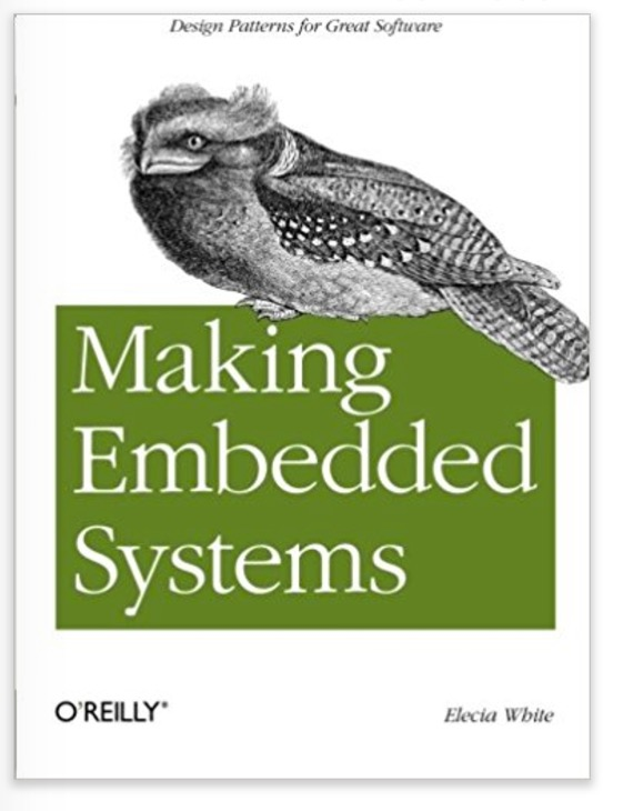Making Embedded Systems: Design Patterns for Great Software by Elecia White