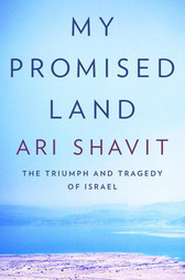 My Promised Land: The Triumph and Tragedy of Israel by Ari Shavit