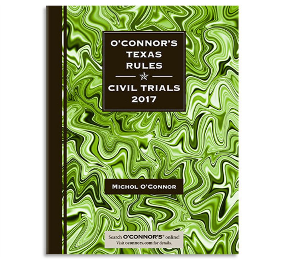 O'Connor's Texas Rules * Civil Trials 2017