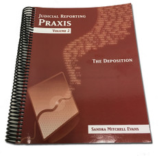 Judicial Reporting PRAXIS: Volume 2. The Deposition (2011 Version)  by Sandra Mitchell. Evans