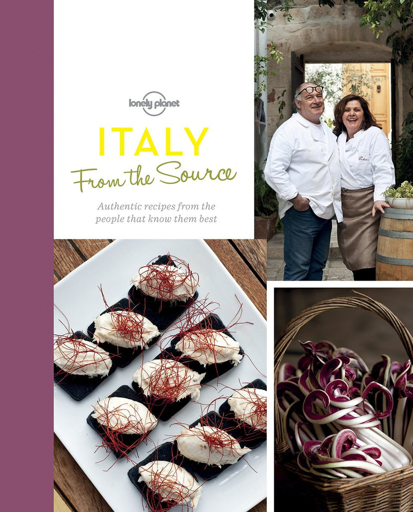 From the Source - Italy: Italy's Most Authentic Recipes From the People That Know Them Best (Lonely Planet from the Source)