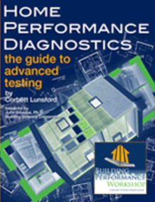 Home Performance Diagnostics:  The Guide to Advanced Testing