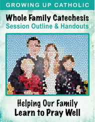 [Helping Our Family Whole Family Catechesis] Helping Our Family Learn to Pray Well (eResource): Whole Family Catechesis Session