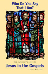 [Catechist's Guide to Scripture series] Who Do You Say That I Am?: The Catechist's Guide to Jesus in the Gospels