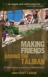 Making Friends Among the Taliban: A Peacemaker's Journey in Afghanistan