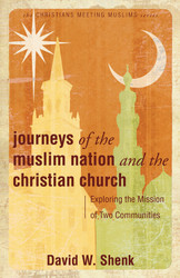 [Christians Meeting Muslims series] Journeys of the Muslim Nation and the Christian Church: Exploring the Mission of Two Communities