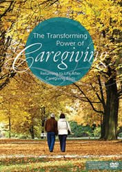 The Transforming Power of Caregiving (DVD): Returning to Life after Caregiving Ends