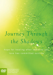 Journey Through the Shadows (DVD): Hope for healing after someone you love has died by suicide