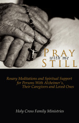 Pray with Me Still (Booklet): Rosary Meditations and Spiritual Support for Persons with Alzheimer's, Their Caregivers and Loved Ones