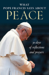 [What Pope Francis Says series] What Pope Francis Says About Peace (Booklet): 30 Days of Reflections and Prayers