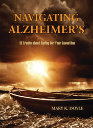 Navigating Alzheimers: 12 Truths about Caring for Your Loved One