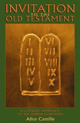 Invitation to the Old Testament: a Catholic approach to the Hebrew Scriptures