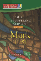 [Threshold Bible Study series] Mark 1-8: Jesus, the Suffering Servant - Part One