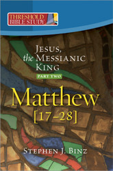 [Threshold Bible Study series] Matthew 17-28: Jesus, the Messianic King - Part Two