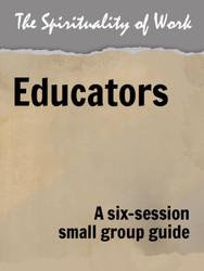 The Spirituality of Work (eResource): Educators - Small Group Guide