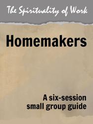 The Spirituality of Work (eResource): Homemakers - Small Group Guide
