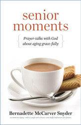 Senior Moments: Prayer-talks with God about Aging Grace-fully