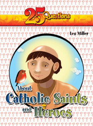 [25 Questions series] 25 Questions about Catholic Heroes & Saints