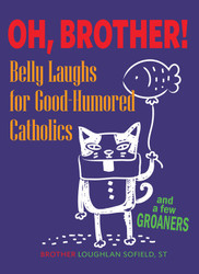 Oh, Brother! Belly Laughs for Good-Humored Catholics...and a Few Groaners