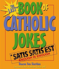 [Books of Catholic Jokes series] The Last Book of Catholic Jokes: Satis Satis Est (Enough is Enough)