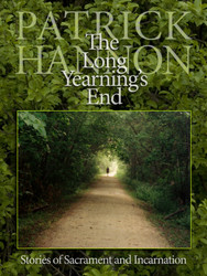 The Long Yearning's End - Hardcover: Stories of Sacrament and Incarnation