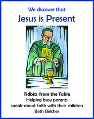 [Tidbits from the Table] We Discover that Jesus is Present (eResource): A Handout for Busy Parents