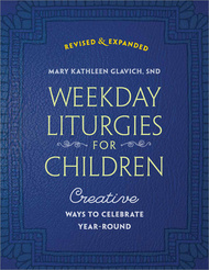 Weekday Liturgies for Children: Creative Ways to Celebrate Year-Round