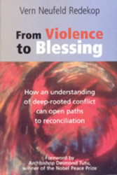 From Violence to Blessing: How an Understanding of Deep-Rooted Conflict Can Open Paths to Reconciliation