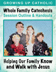 [Helping Our Family Whole Family Catechesis] Helping Our Family Know and Walk with Jesus (eResource): Whole Family Catechesis Session