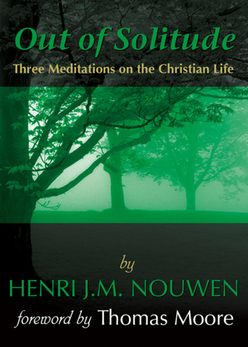 Out of Solitude: Three Meditations on the Christian Life