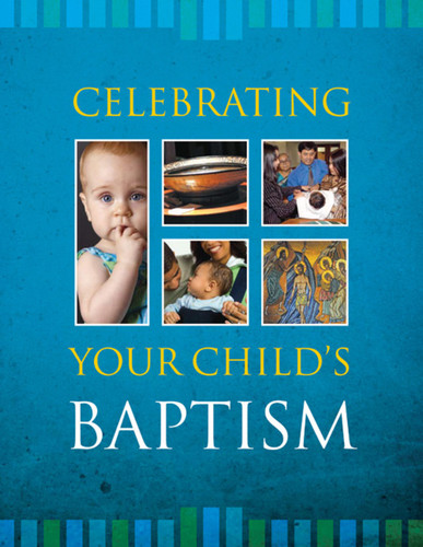 [Celebrating Your Child's Sacraments] Celebrating Your Child's Baptism (Booklet): A Resource for Parents