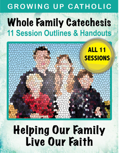 [Helping Our Family Whole Family Catechesis] Whole Family Catechesis - Helping Our Family Live Our Faith (eResource): 11 Doctrinal Session Outlines & Handouts